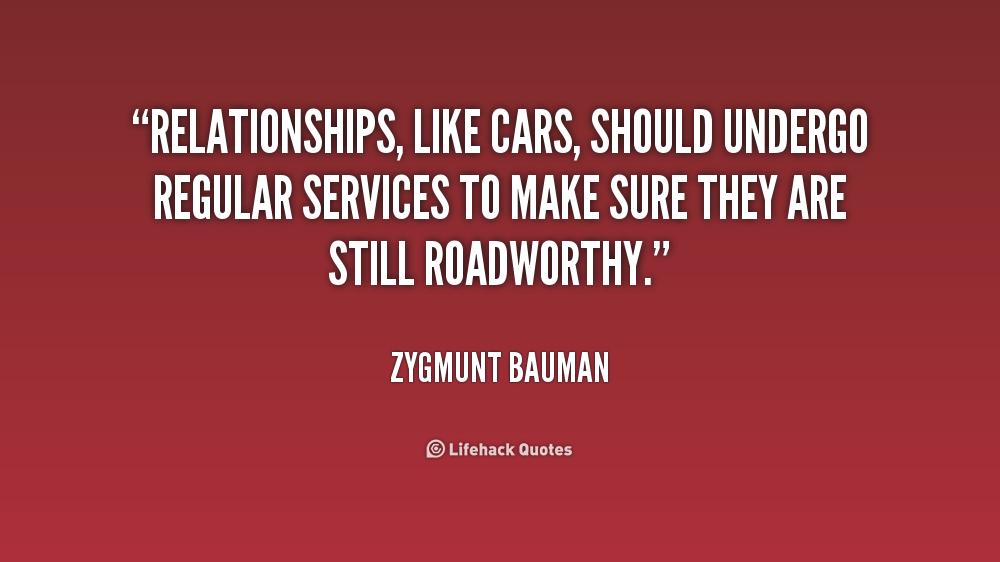 Relationships Like Cars Should Undergo Regular Services To Make Sure They Are Still Roadworthy Zygmunt Bauman Bauman