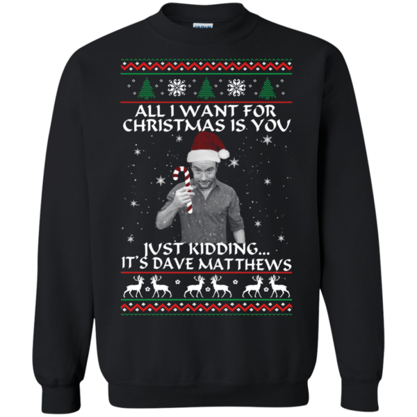 11742f847944 Christmas Ugly Sweater Dave Matthews All I Want For Christmas Is You  Hoodies Sweatshirts