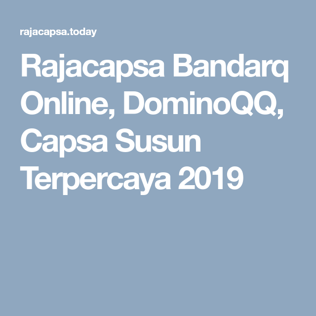 Rajacapsa Bandarq Online Dominoqq Capsa Susun Terpercaya 2019