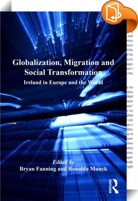 Globalization, Migration and Social Transformation    :  In the space of around ten years Ireland went from being a traditional labour exporter to a leading European economy, and thus an attractive destination for immigrants from Eastern Europe and further afield. This produced a singular social laboratory, which this book explores in all its complexity set against the backdrop of globalization. Until recently seen as a showcase for the success of globalization, Ireland also became a d...