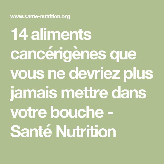 14 aliments cancérigènes que vous ne devriez plus jamais mettre dans votre bouche - Santé Nutrition