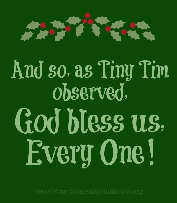 God bless us, every one! ~ Tiny Tim, A Christmas Carol | Merry ...