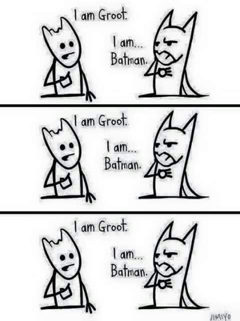 What a conversation between Groot and Batman might sound like.