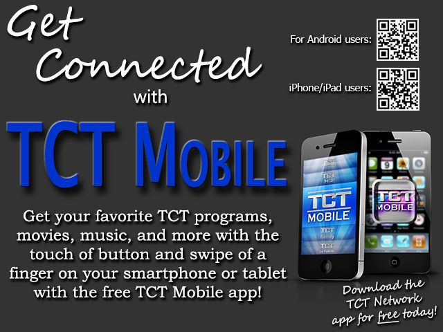 Connect with us on mobile devices & you can watch the TCT Network anytime & anywhere! | www.TCT.tv