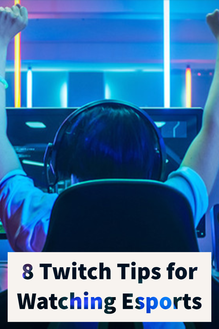 8 Twitch Tips for Watching Esports | Playing Games | Esports, Game