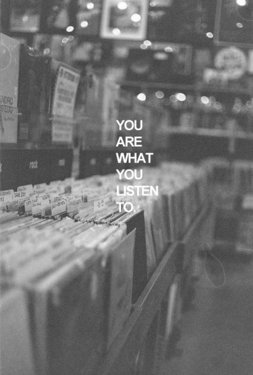 You are what you listen too...