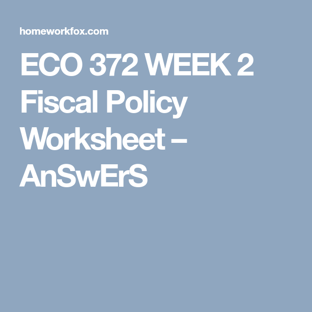 Eco 372 Week 2 Fiscal Policy Worksheet Answers Homeworkfox Com