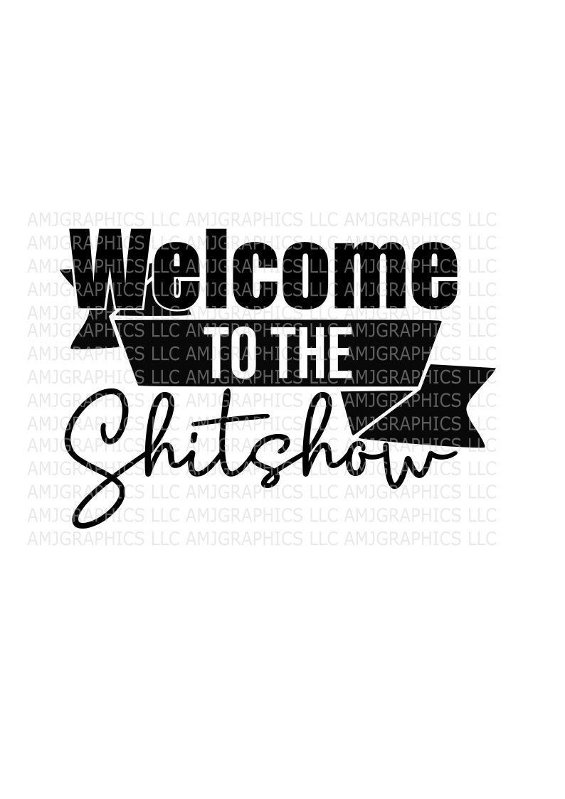 Download Welcome To The Shitshow, SVG, PNG, DXF, Digital Download ...
