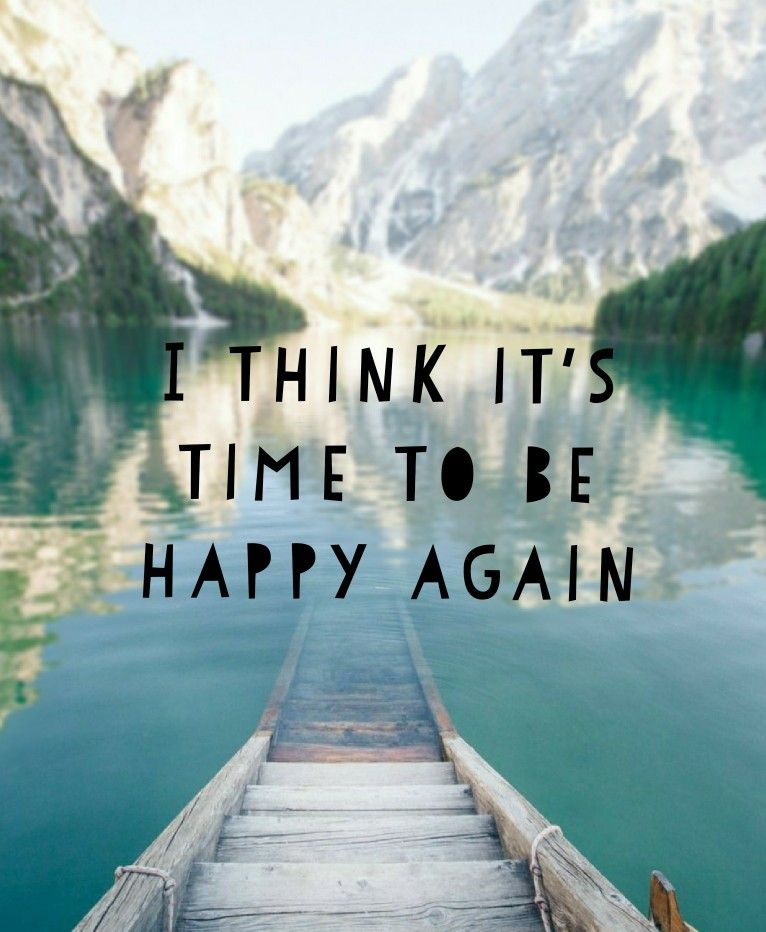 I Think It S Time To Be Happy Again Quotes Quotes Being