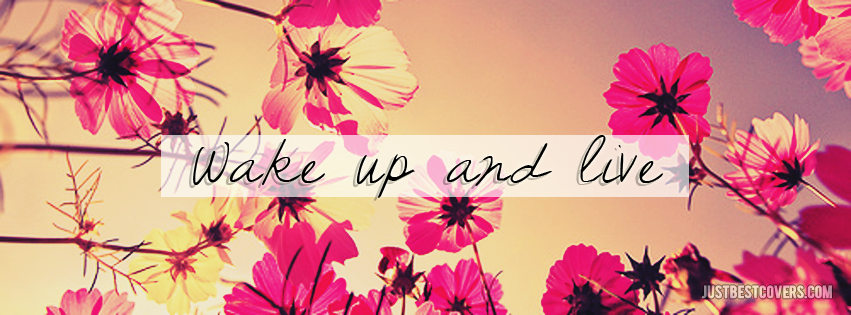 Click To Get This Wake Up And Live Facebook Cover Photo Inspirational Facebook Covers Facebook Cover Quotes Facebook Cover Images