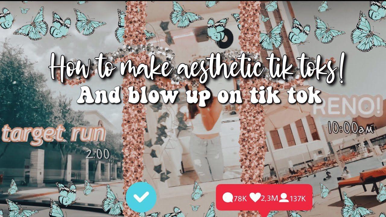 How To Make Aesthetic Tik Toks Blow Up On Tik Tok Youtube Blow Tik Tok Tok