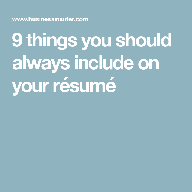 9 things you should always include on your résumé job search and