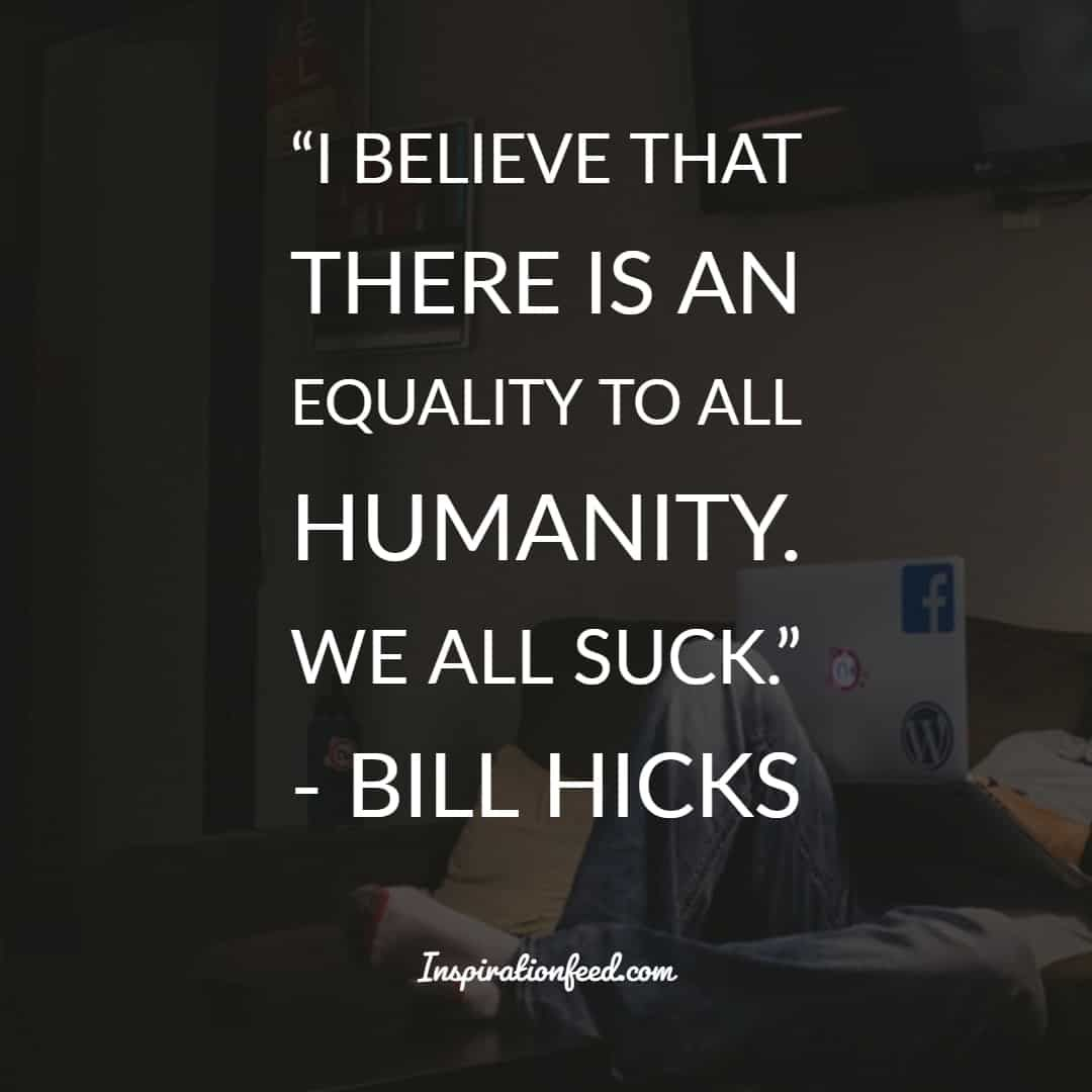 30 Bill Hicks Quotes That Show The Dark But Funny Side Of Life Inspirationfeed Bill Hicks Quotes Bill Hicks Funny Quotes