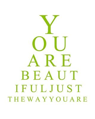 """""""You are beautiful just the way you are"""" (downloadable print in various colours!)"""