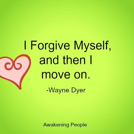 I Forgive Myself, and then I move on.