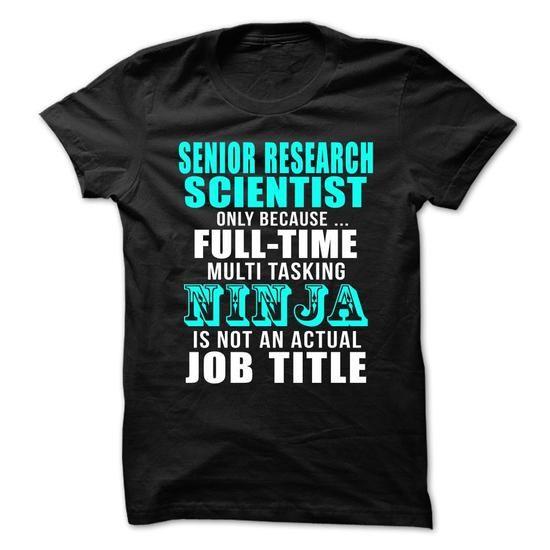 SENIOR-RESEARCH-SCIENTIST - Full-time Multitasking NINJA T-Shirt Hoodie Sweatshirts oai. Check price ==► http://graphictshirts.xyz/?p=40378