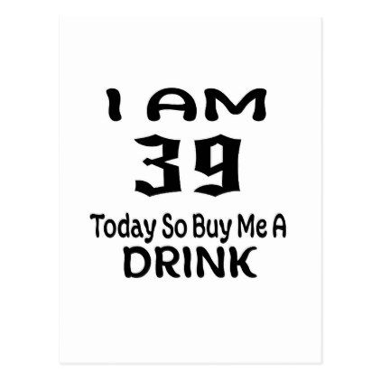 39 Today So Buy Me A Drink Postcard - postcard post card