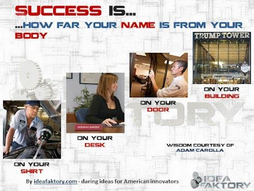 """Success is...how far your name is from your body"" Courtesy of Adam Carolla   What's your definition?"