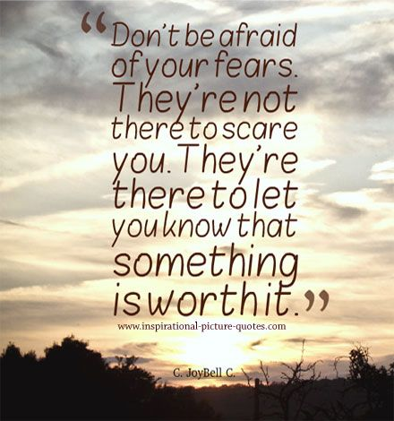 Dont Be Afraid To Love Quotes With Images Dont Be Afraid Of Fears