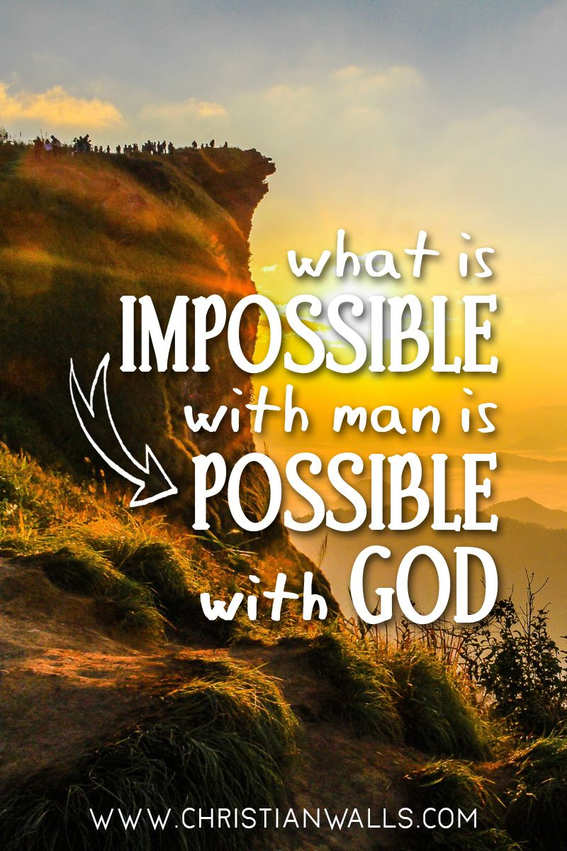 What Is Impossible With Man Is Possible With God