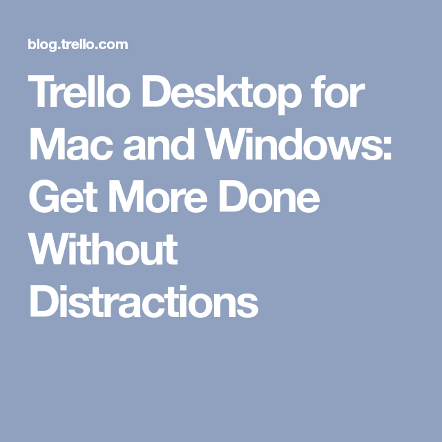 Trello Desktop for Mac and Windows Get More Done Without