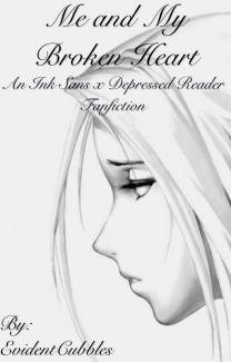 Me and My Broken Heart (Ink Sans X Reader) | Sans and reader | Ink