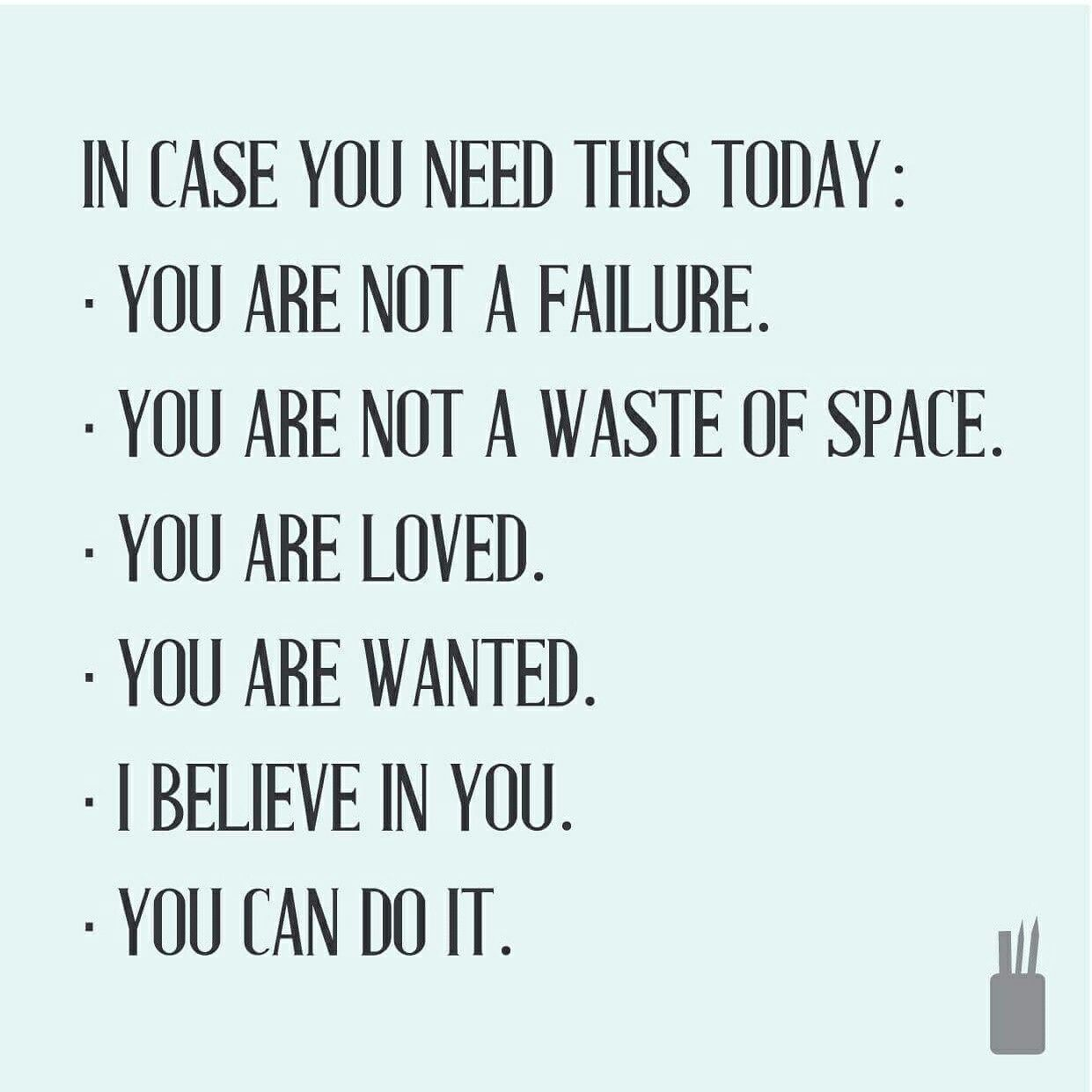 Just In Case You Are Loved You Are Wanted I Believe In You You Can Do It Quotes Powerful Words Quotes Words