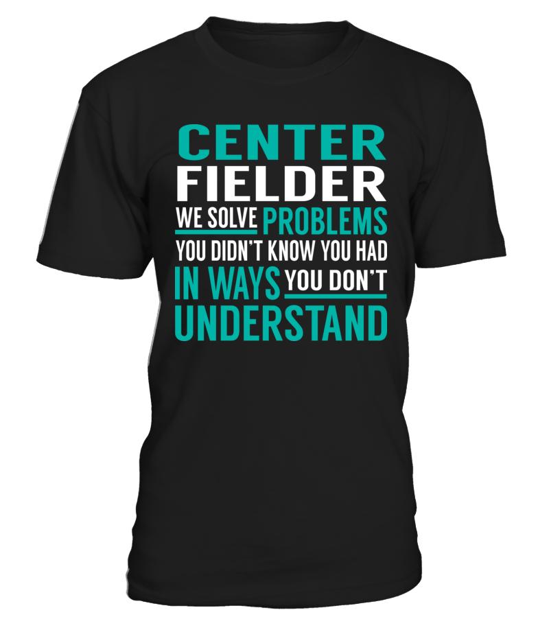 Center Fielder We Solve Problems #CenterFielder