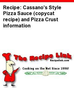 Recipe: Cassano's Style Pizza Sauce (copycat recipe) and Pizza Crust information - Recipelink.com