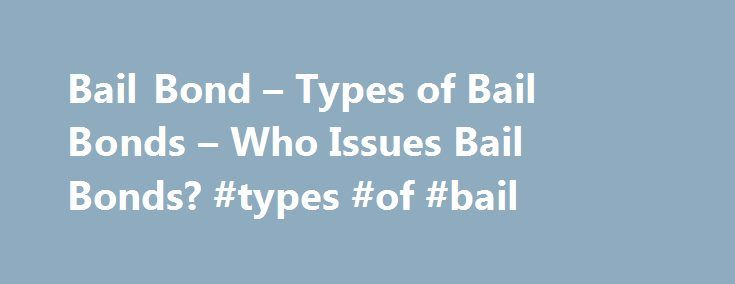 Bail Bond Types Of Bail Bonds Who Issues Bail Bonds Types Of