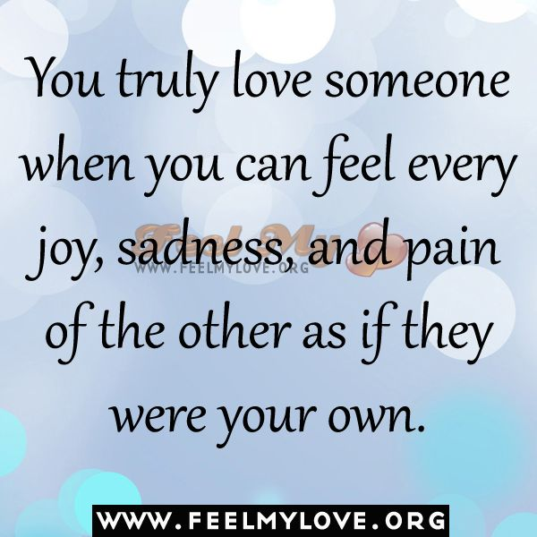 You truly love someone when you can feel every joy