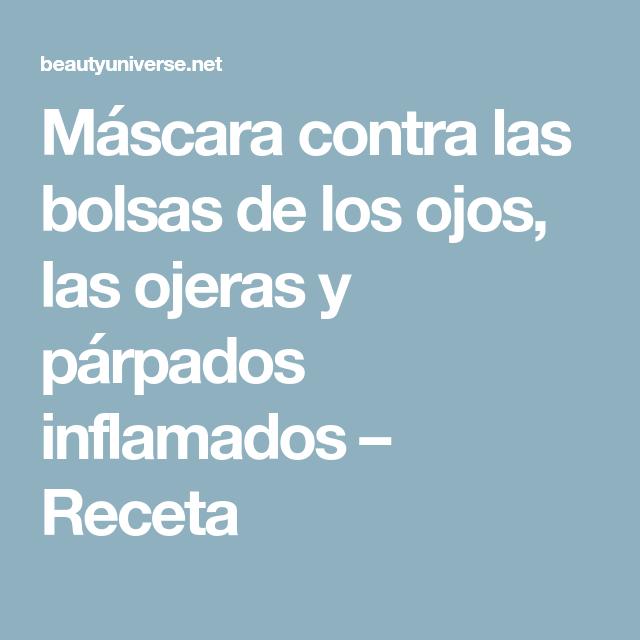 Máscara contra las bolsas de los ojos, las ojeras y párpados inflamados – Receta