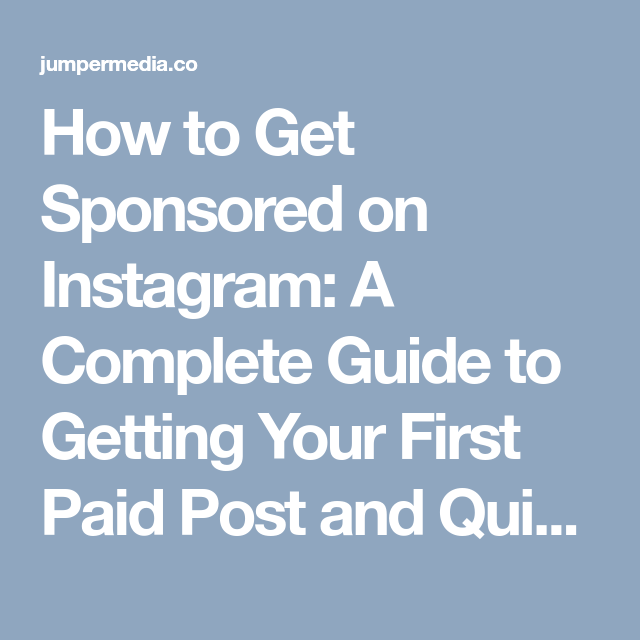 How To Get Sponsored On Instagram A Complete Guide To Getting Your First Paid Post And Quitting Your Day Job Jumper Media How To Get Blogging Tips Instagram