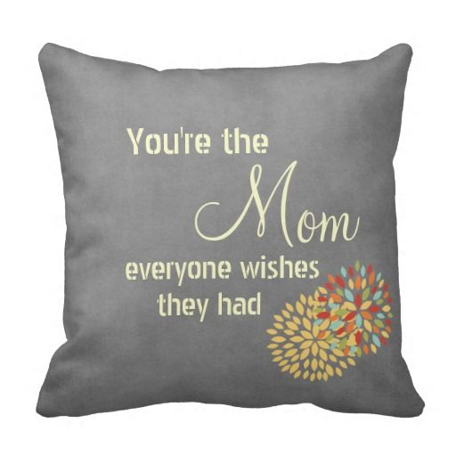 Pillow Quotes Best You're The Mom Everyone Wishes Quote Throw Pillow Unique Gift