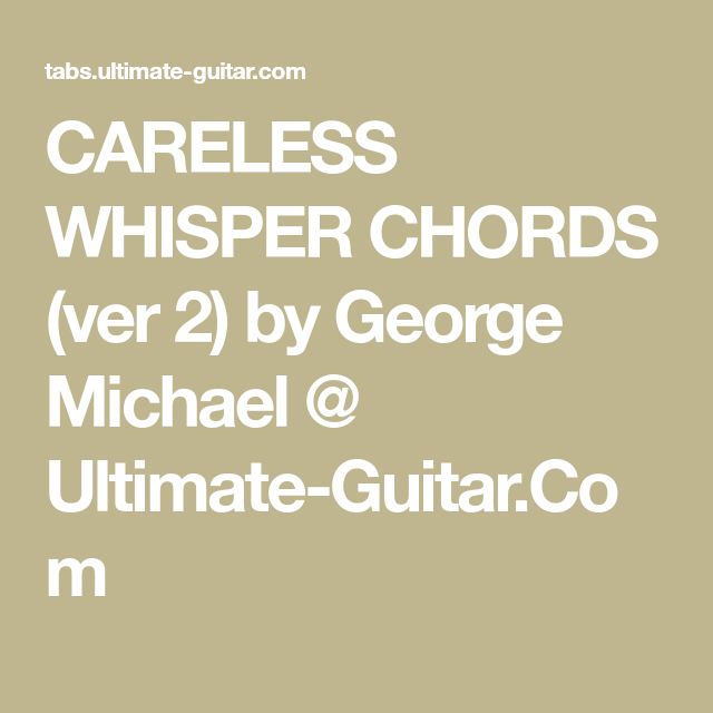 Careless Whisper Chords Ver 2 By George Michael Ultimate Guitar