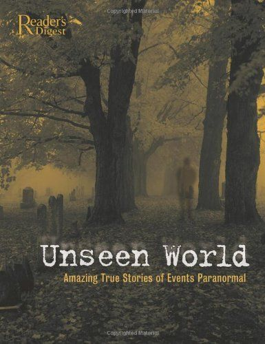 Unseen World The Science Theories And Phenomena Behind Events Paranormal By Rupert Matthews 24 95 272 Pages P Real Hauntings Mysterious Events Phenomena