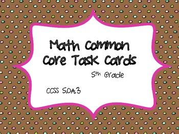 This common core resource contains 16 task cards specifically written for and aligned to CCSS 5.OA.3. 5.OA.3. Generate two numerical patterns u...