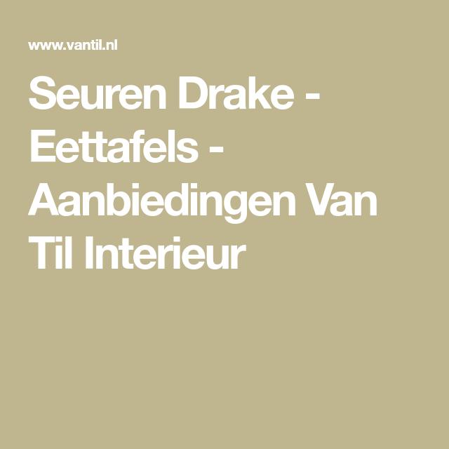 Seuren Drake - Eettafels - Aanbiedingen Van Til Interieur - 0 ...