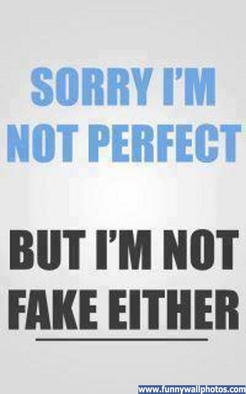 i may not be perfect quotes | Sorry I\'m not perfect | Funny ...