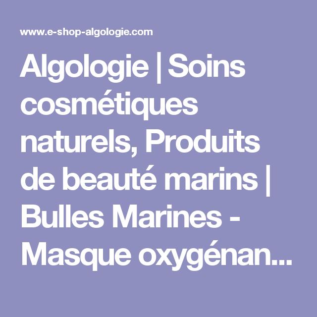 Algologie | Soins cosmétiques naturels, Produits de beauté marins | Bulles Marines - Masque oxygénant & revitalisant