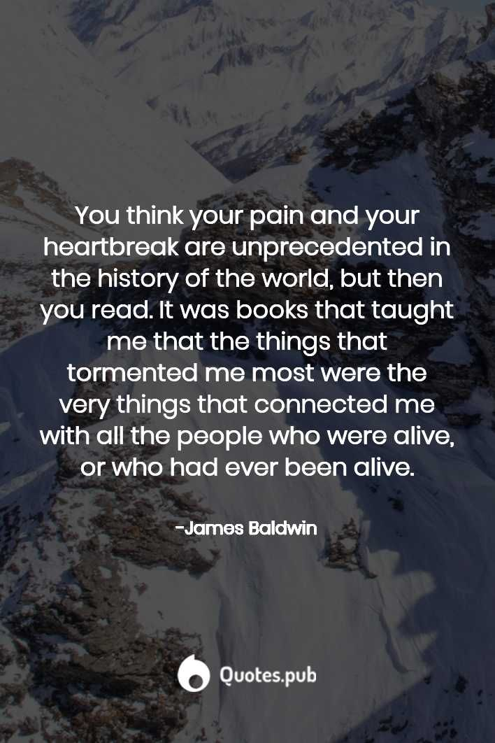 You think your pain and your heartbrea... - James Baldwin - Quotes.Pub