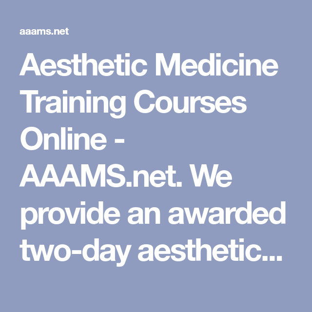 Aesthetic Medicine Training Courses Online - AAAMS net  We