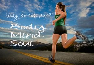 WHY DO WE RUN? it is a body, mind and soul affair!