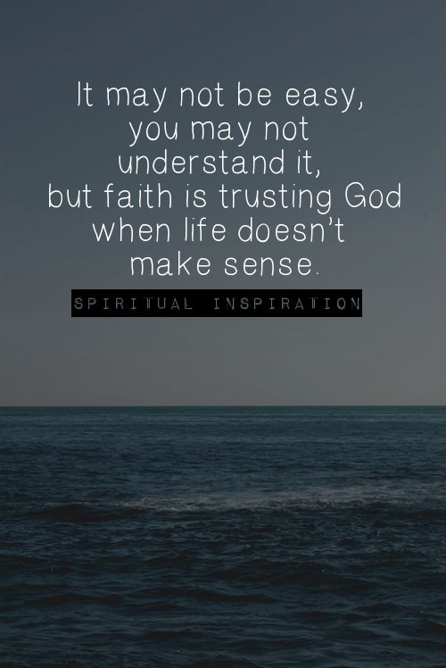 It May Not Be Easy, You May Not Understand It, But Faith