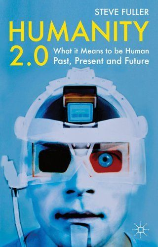 Humanity 2 0 What It Means To Be Human Past Present And Future By Steve Fuller Http Www Amazon Com D Future Trends It S Meant To Be This Or That Questions