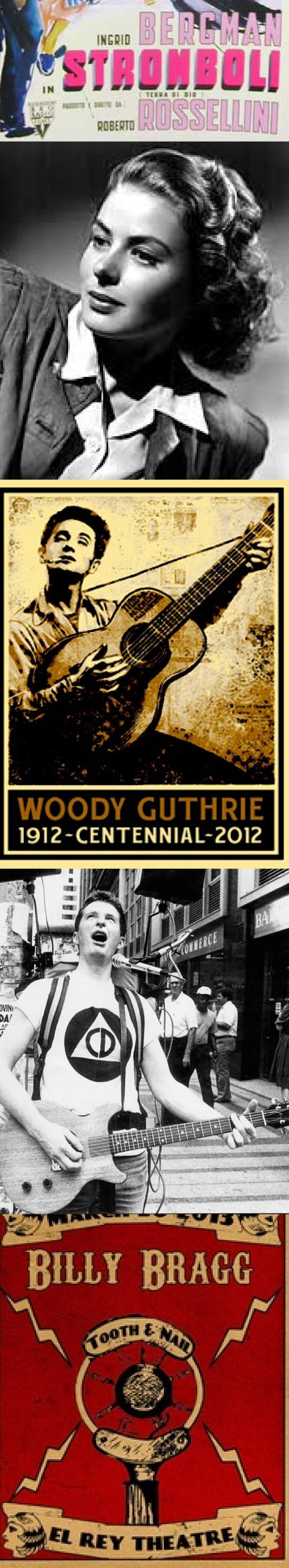 Ingrid Bergman -  Woody Guthrie & Billy Bragg -  http://www.youtube.com/watch?v=hxurhF7ssq0