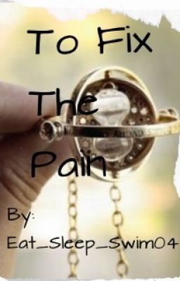 To Fix the Pain[A Harry Potter Fanfiction] - To Fix the Pain