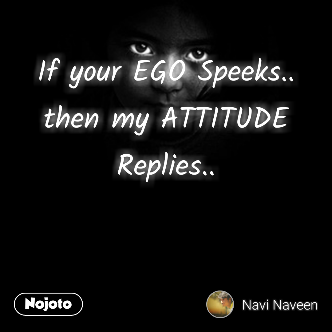 Don T Show Me Your Attitude I Have More Than You