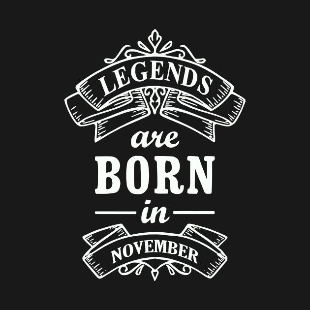 Birthday Gift Legends Are Born In November | Lott | July born, March
