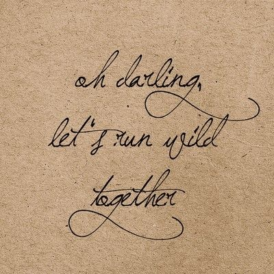 oh darling, let's run wild together